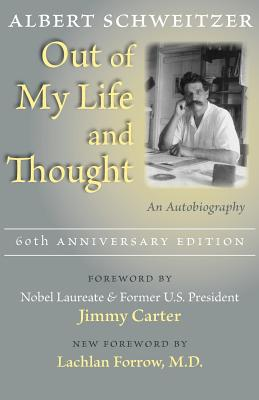Out of My Life and Thought: An Autobiography - Schweitzer, Albert, Professor, and Lemke, Antje Bultmann, Professor (Translated by), and Carter, Jimmy (Foreword by)