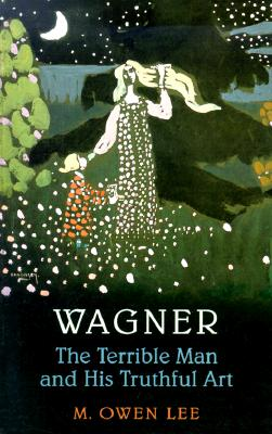 Wagner: The Terrible Man and His Truthful Art - Lee, M Owen