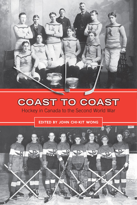 Coast to Coast: Hockey in Canada to the Second World War - Wong, John Chi-Kit (Editor)