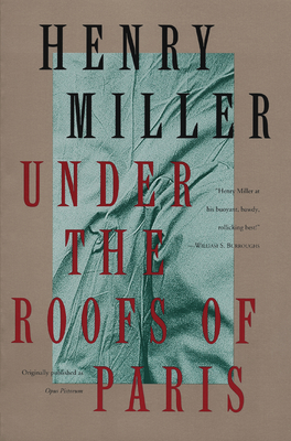 Under the Roofs of Paris - Miller, Henry, and Miller, H