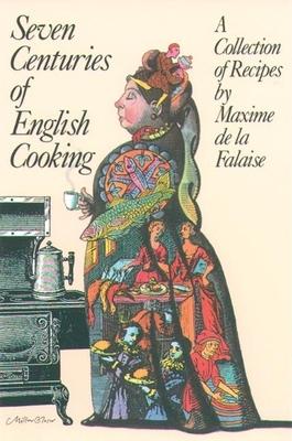 Seven Centuries of English Cooking - De La Falaise, Maxime, and La Falaise, Maxime De
