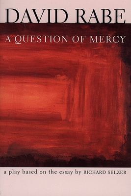 A Question of Mercy: A Play Based on the Essay by Richard Selzer - Rabe, David, and Selzer, Richard, MD