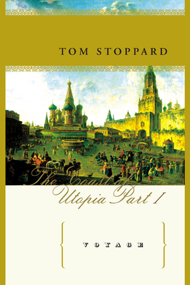 Voyage: The Coast of Utopia, Part I - Stoppard, Tom