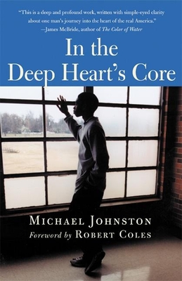 In the Deep Heart's Core - Johnston, Michael, and Coles, Robert, M.D. (Foreword by)
