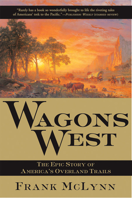 Wagons West: The Epic Story of America's Overland Trails - McLynn, Frank