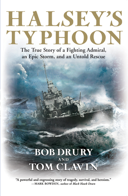 Halsey's Typhoon: The True Story of a Fighting Admiral, an Epic Storm, and an Untold Rescue - Drury, Bob, and Clavin, Tom