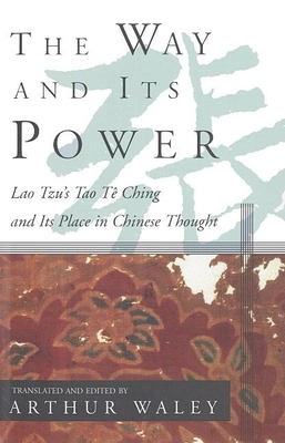 The Way and Its Power: Lao Tzu's Tao Te Ching and Its Place in Chinese Thought - Waley, Arthur (Editor), and Tzu, Lao, Professor