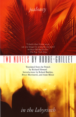 Two Novels: Jealousy and in the Labyrinth - Grillet, Robbe, and Robbe-Grillet, Alain, and Robbe-Grillet