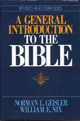 General Introduction to the Bible - Geisler, Norman L, Dr., and Nix, William, and Nix, William E