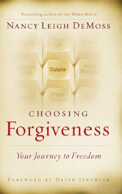 Choosing Forgiveness: Your Journey to Freedom - DeMoss, Nancy Leigh, and Kimbrough, Lawrence, and Jeremiah, David, Dr. (Foreword by)