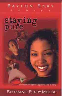 Staying Pure - Moore, Stephanie Perry, and Perry-Moore, Stephanie