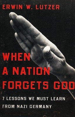 When a Nation Forgets God: 7 Lessons We Must Learn from Nazi Germany - Lutzer, Erwin W, Dr.