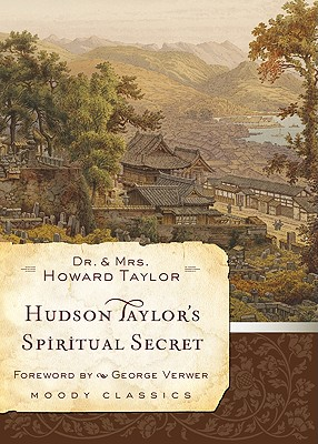 Hudson Taylor's Spiritual Secret - Taylor, Howard, and Verwer, George (Foreword by)