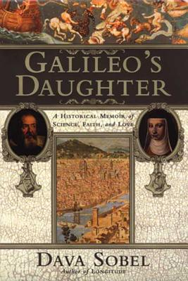 Galileo's Daughter: A Historical Memoir of Science, Faith, and Love - Sobel, Dava