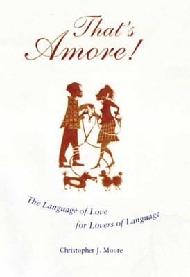 That's Amore!: The Language of Love for Lovers of Language - McKean, Erin, and Moore, Christopher J (Introduction by)