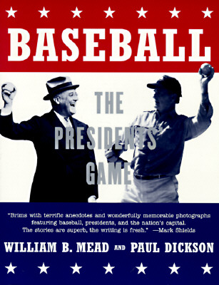 Baseball: The Presidents' Game - Mead, William B, and Dickson, Paul, Mr.