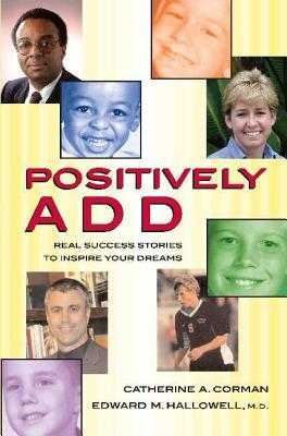 Positively ADD: Real Success Stories to Inspire Your Dreams - Corman, Catherine A, and Hallowell, Edward M, M.D.