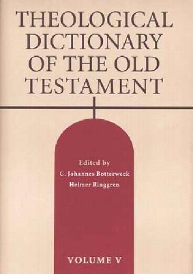Theological Dictionary of the Old Testament: Volume V - Botterweck, G Johannes (Editor), and Ringgren, Helmer (Editor)