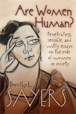 Are Women Human? - Sayers, Dorothy L, and Shideler, Mary McDermott (Introduction by)