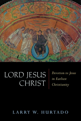 Lord Jesus Christ: Devotion to Jesus in Earliest Christianity - Hurtado, Larry W