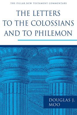 The Letters to the Colossians and to Philemon - Moo, Douglas J, Ph.D.
