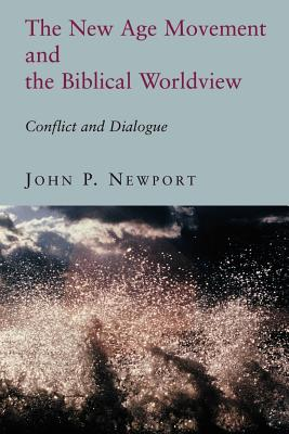 The New Age Movement and the Biblical Worldview: Conflict and Dialogue - Newport, John P
