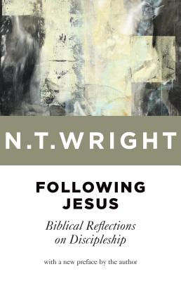 Following Jesus: Biblical Reflections on Discipleship - Wright, N T