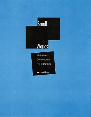 Small Worlds: Minimalism in Contemporary French Literature - Motte, Warren