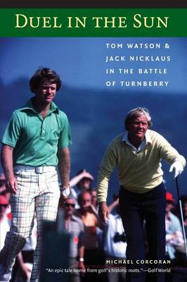 Duel in the Sun: Tom Watson and Jack Nicklaus in the Battle of Turnberry - Corcoran, Michael, and Corcoran, Mike