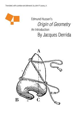 "Edmund Husserl's ""Origin of Geometry"": An Introduction - Derrida, Jacques, Professor"