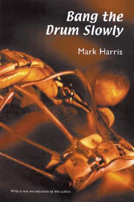 Bang the Drum Slowly (Second Edition) - Harris, Mark (Introduction by)