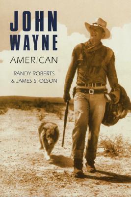 John Wayne: American - Olson, James Stuart, and Roberts, Randy W