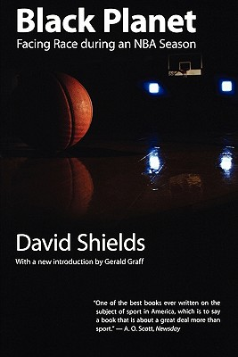 Black Planet: Facing Race During an NBA Season - Shields, David, and Graff, Gerald (Editor)