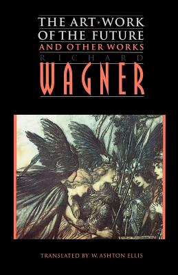The Art-Work of the Future and Other Works - Wagner, Richard, and Ellis, William Ashton (Translated by)