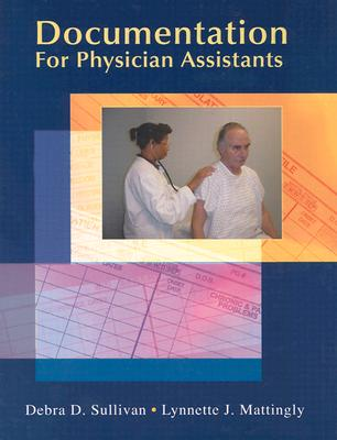 Documentation for Physician Assistants Documentation for Physician Assistants Documentation for Physician Assistants - Sullivan, Debra, and Mattingly, Lynnette J, and Mattingly, Lynette