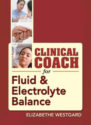 Clinical Coach for Fluid & Electrolyte Balance - Westgard, Elizabethe, RN, Msn