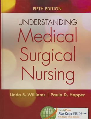 Understanding Medical-Surgical Nursing - Williams, Linda S, Msn, RN, and Hopper, Paula D, Msn, RN