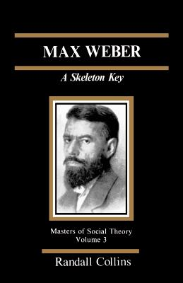 Max Weber: A Skeleton Key - Collins, Randall, Dr., and Turner, Jonathan H