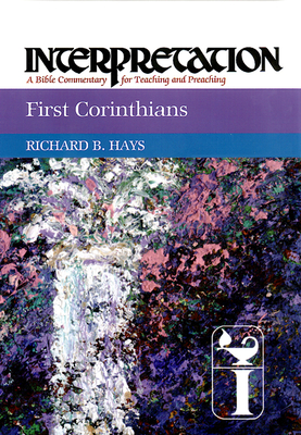 First Corinthians: Interpretation: A Bible Commentary for Teaching and Preaching - Hays, Richard