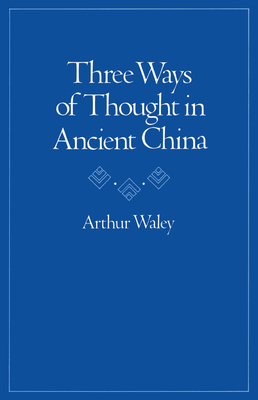 Three Ways of Thought in Ancient China - Waley, Arthur