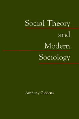 Social Theory and Modern Sociology - Giddens, Anthony