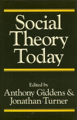 Social Theory Today - Giddens, Arthony, and Turner, Jonathan H (Editor), and Giddens, Anthony (Editor)