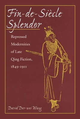 Fin-de-Siecle Splendor: Repressed Modernities of Late Qing Fiction, 1848-1911 - Wang, Te-Wei, and Der-Wei Wang, David, Professor, and Wang, Dewei