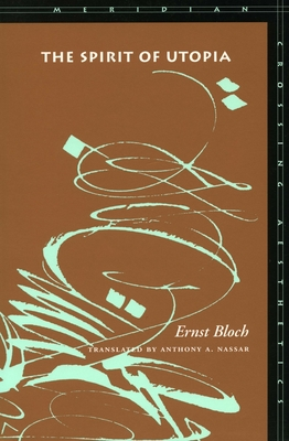 The Spirit of Utopia - Bloch, Ernst, and Nassar, Anthony A (Translated by)
