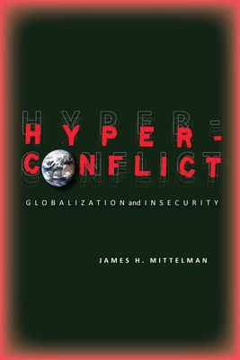 Hyperconflict: Globalization and Insecurity - Mittelman, James H