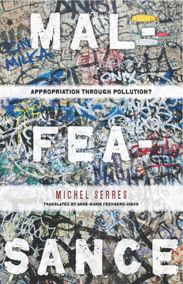 Malfeasance: Appropriation Through Pollution? - Serres, Michel, Professor, and Feenberg-Dibon, Anne-Marie (Translated by)