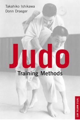 Judo Training Methods Judo Training Methods - Ishikawa, Takahiko, and Draeger, Donn F