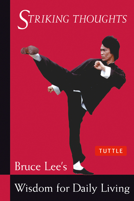Striking Thoughts: Bruce Lee's Wisdom for Daily Living - Lee, Bruce, and Little, John