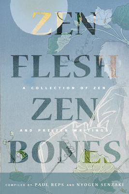 Zen Flesh, Zen Bones: A Collection of Zen and Pre-Zen Writings - Reps, Paul (Compiled by), and Senzaki, Nyogen (Compiled by)
