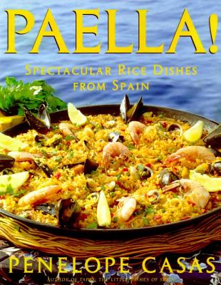Paella!: Spectacular Rice Dishes from Spain - Casas, Penelope